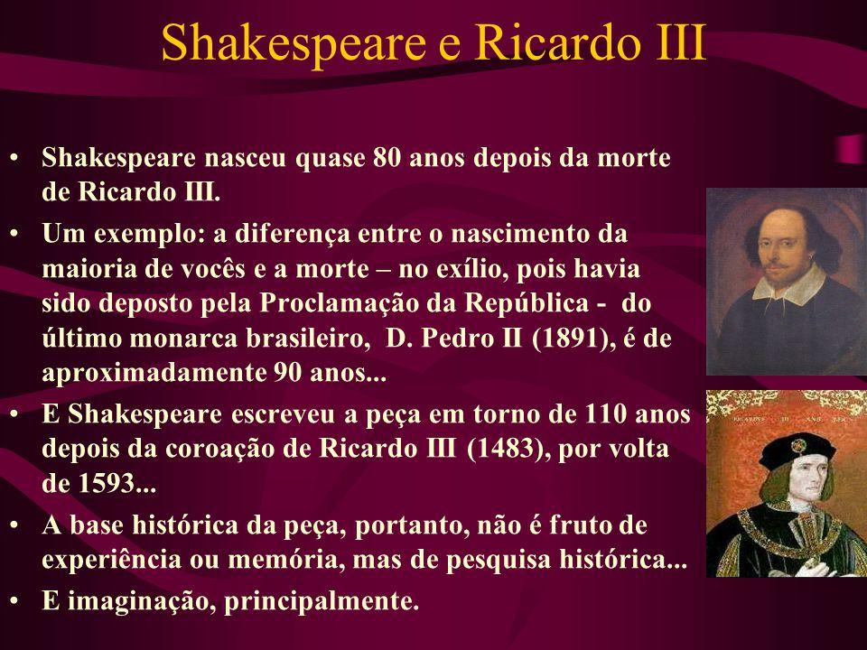 Shakespeare e Ricardo III Shakespeare nasceu quase 80 anos depois da morte de Ricardo III.