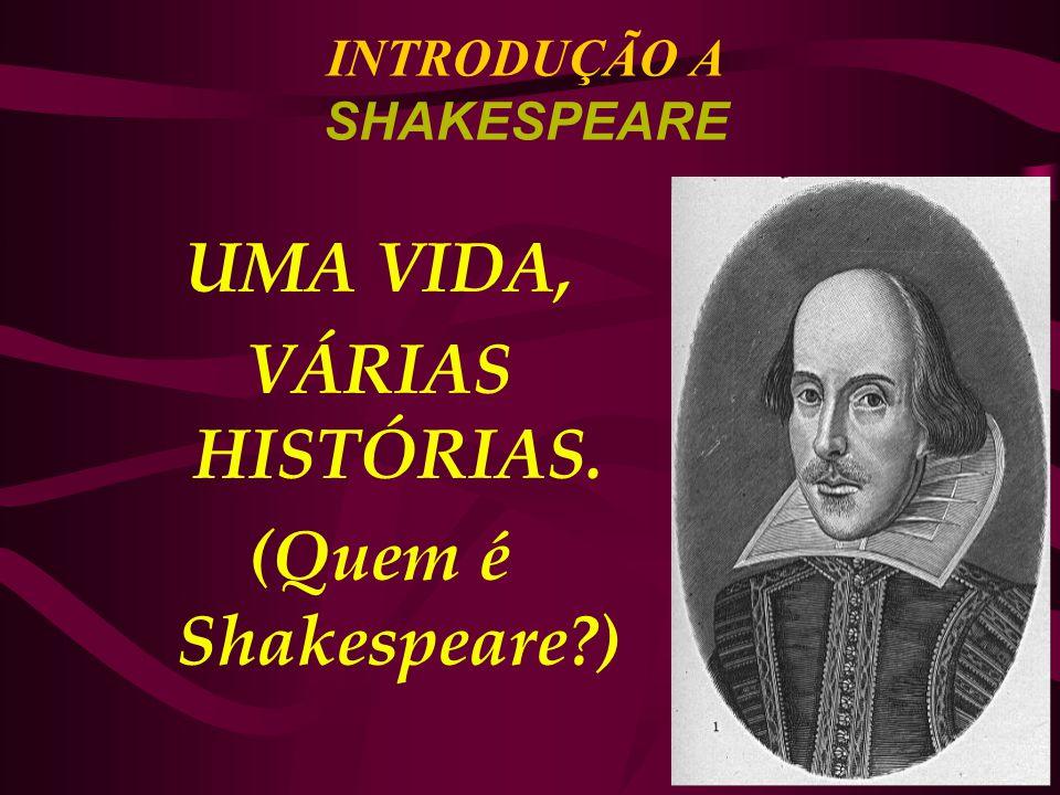 INTRODUÇÃO A SHAKESPEARE UMA VIDA, VÁRIAS HISTÓRIAS. (Quem é Shakespeare?)