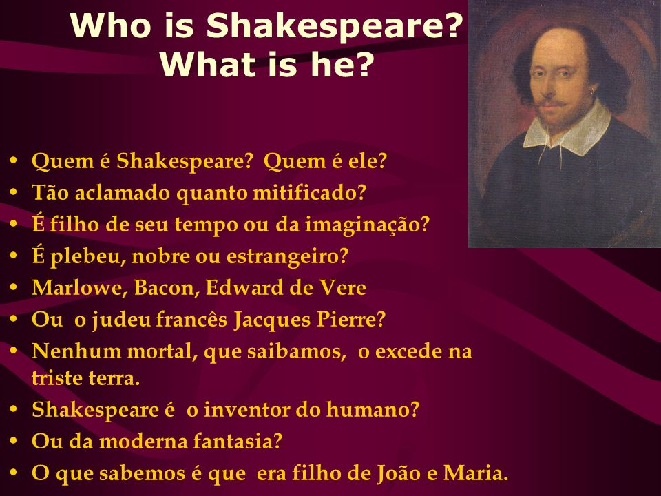 Who is Shakespeare.What is he. Quem é Shakespeare.