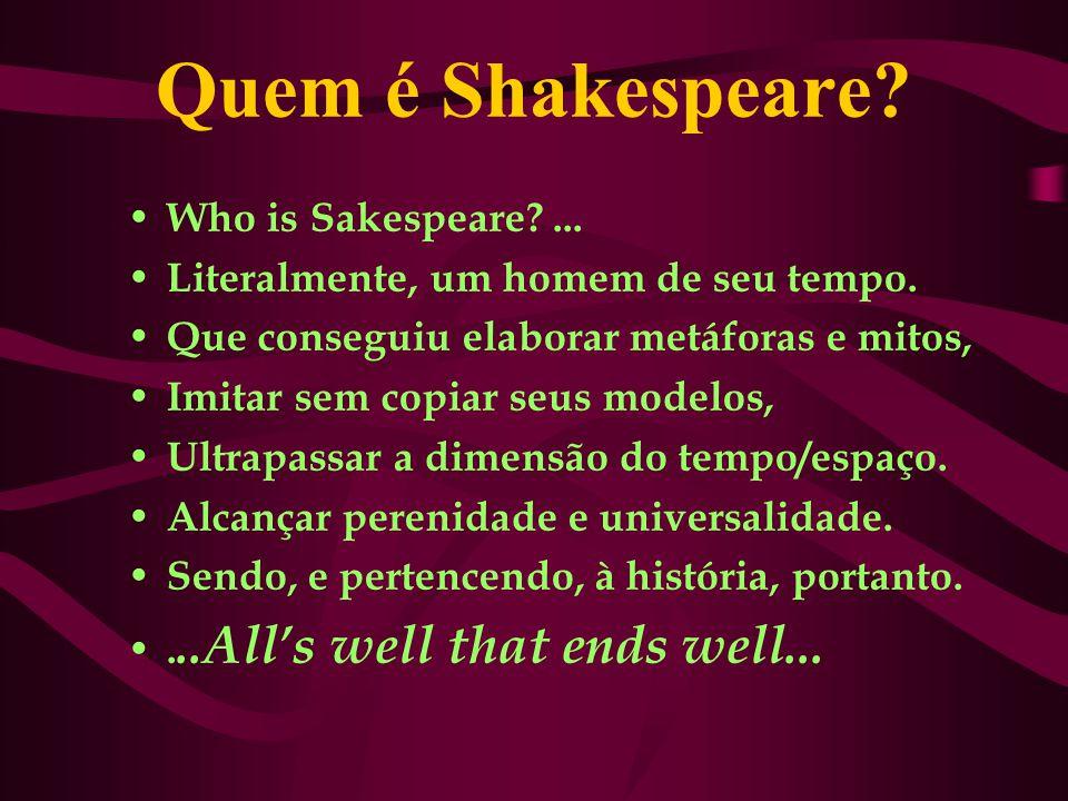 Quem é Shakespeare.Who is Sakespeare?... Literalmente, um homem de seu tempo.