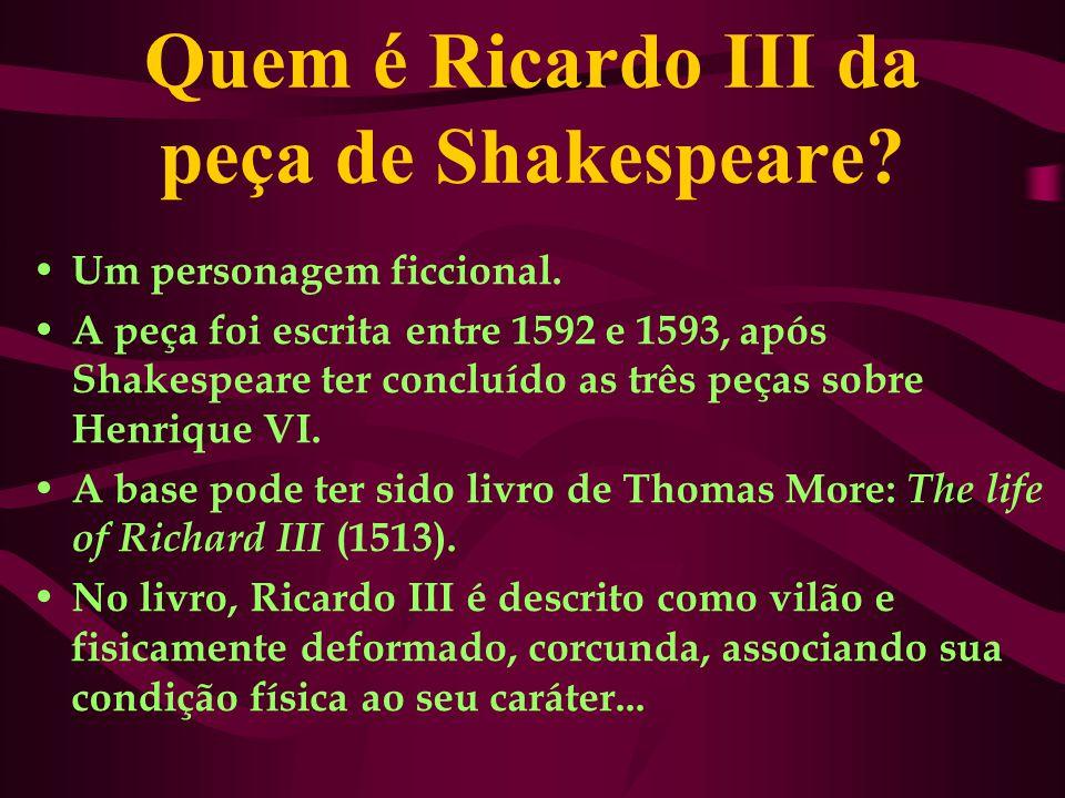 Quem é Ricardo III da peça de Shakespeare.Um personagem ficcional.