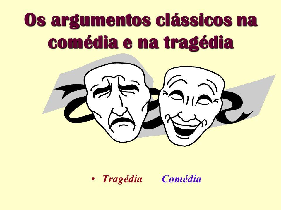 Os argumentos clássicos na comédia e na tragédia Tragédia Comédia