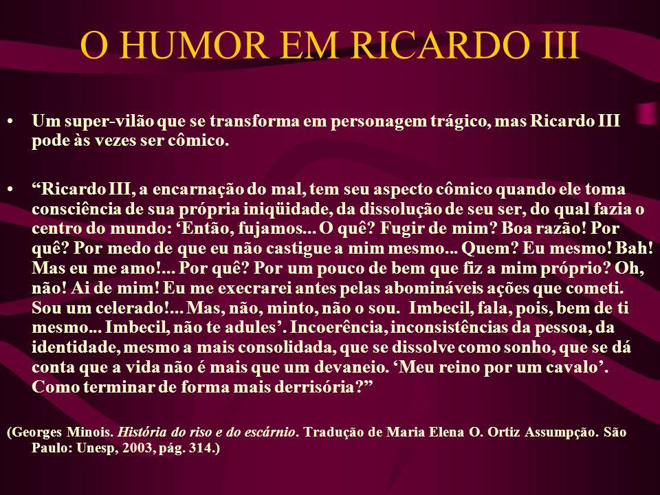 O HUMOR EM RICARDO III Um super-vilão que se transforma em personagem trágico, mas Ricardo III pode às vezes ser cômico.