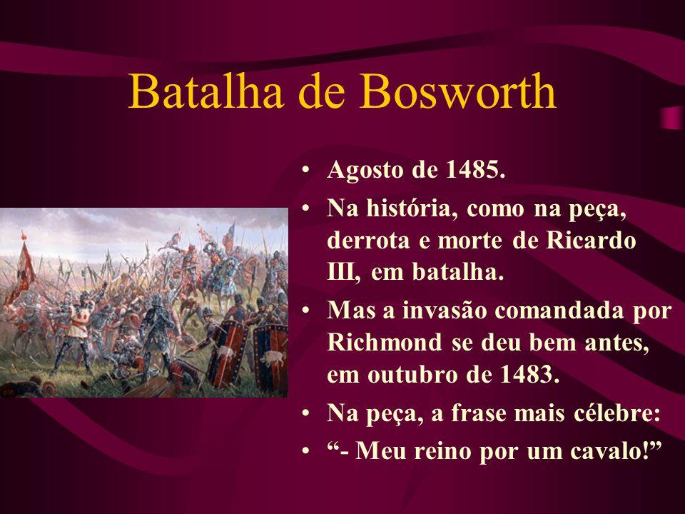 Agosto de 1485.Na história, como na peça, derrota e morte de Ricardo III, em batalha.