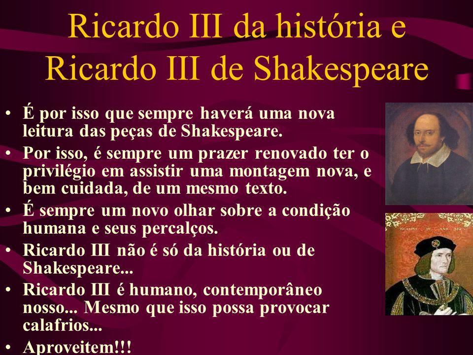 Ricardo III da história e Ricardo III de Shakespeare É por isso que sempre haverá uma nova leitura das peças de Shakespeare.