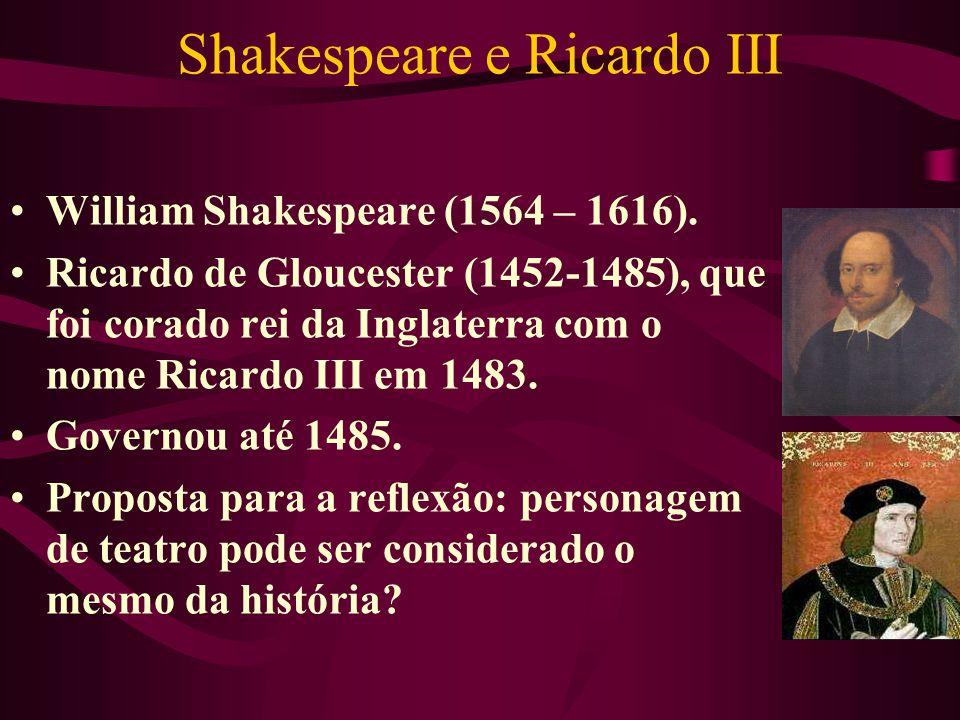 Shakespeare e Ricardo III William Shakespeare (1564 – 1616).