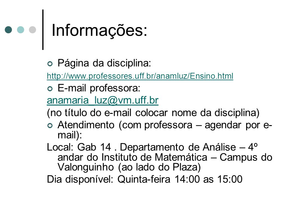 Informações: Página da disciplina: http://www.professores.uff.br/anamluz/Ensino.html E-mail professora: anamaria_luz@vm.uff.br (no título do e-mail co