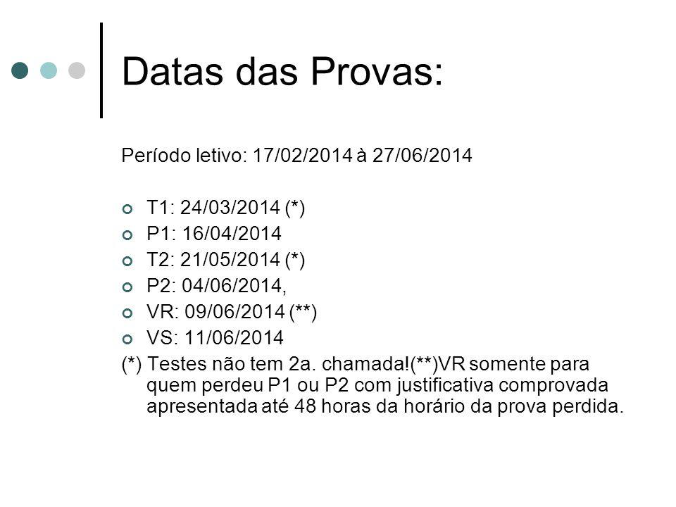Datas das Provas: Período letivo: 17/02/2014 à 27/06/2014 T1: 24/03/2014 (*) P1: 16/04/2014 T2: 21/05/2014 (*) P2: 04/06/2014, VR: 09/06/2014 (**) VS: