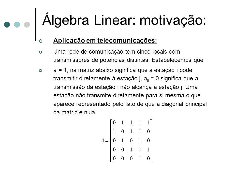 Álgebra Linear: motivação: Aplicação em telecomunicações: Uma rede de comunicação tem cinco locais com transmissores de potências distintas. Estabelec