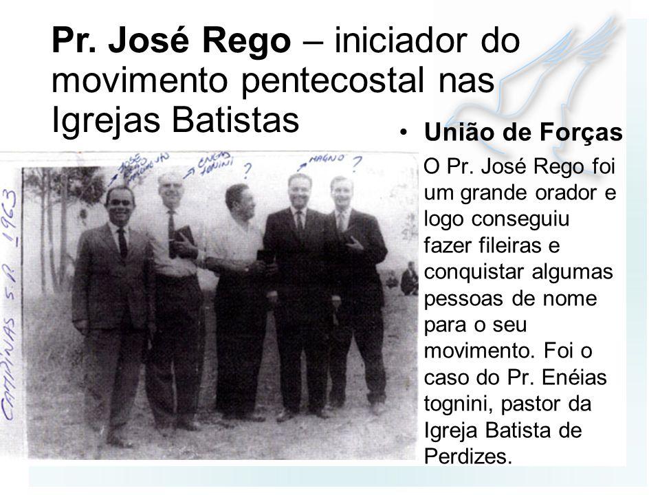 União de Forças O Pr. José Rego foi um grande orador e logo conseguiu fazer fileiras e conquistar algumas pessoas de nome para o seu movimento. Foi o
