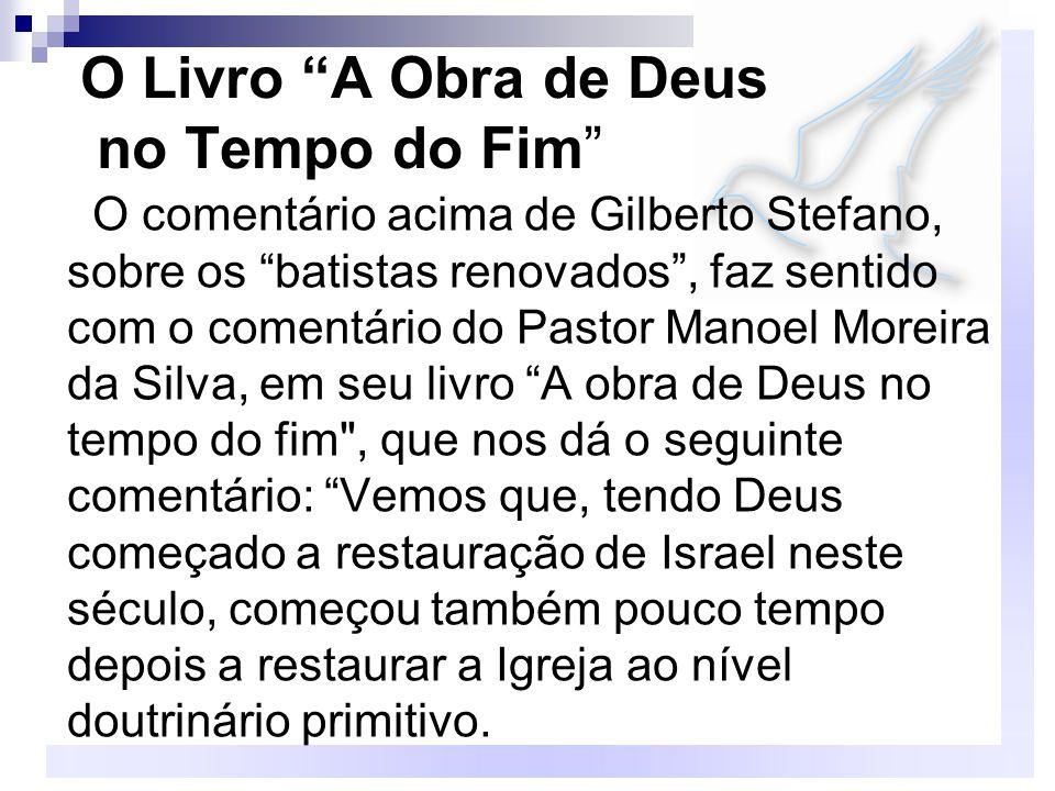"""O Livro """"A Obra de Deus no Tempo do Fim"""" O comentário acima de Gilberto Stefano, sobre os """"batistas renovados"""", faz sentido com o comentário do Pastor"""