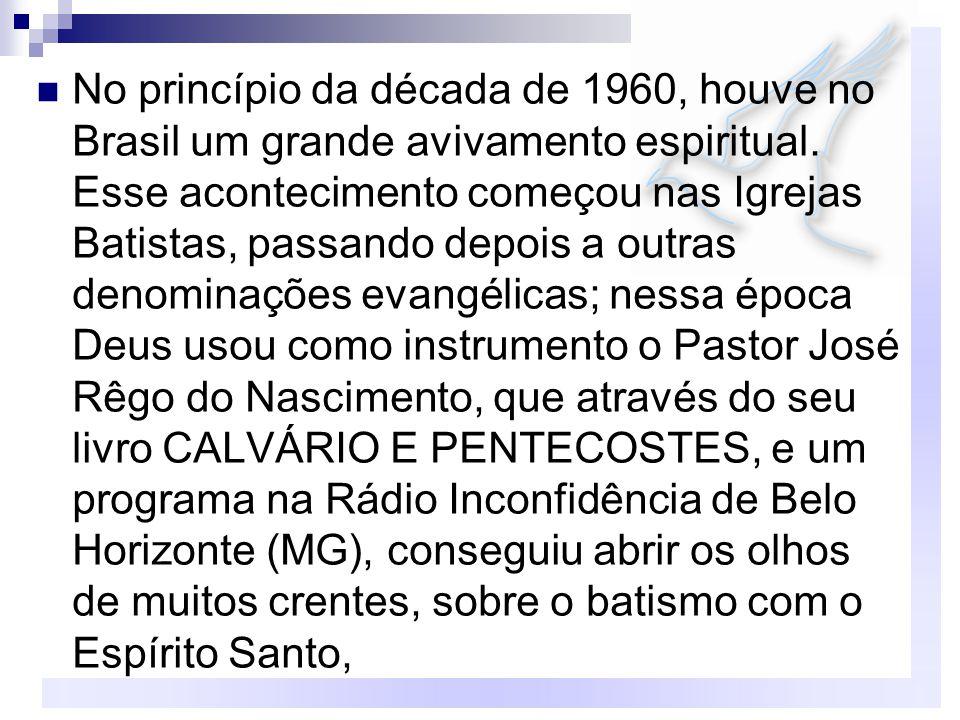 No princípio da década de 1960, houve no Brasil um grande avivamento espiritual. Esse acontecimento começou nas Igrejas Batistas, passando depois a ou