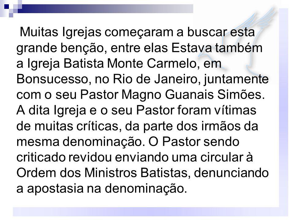 Muitas Igrejas começaram a buscar esta grande benção, entre elas Estava também a Igreja Batista Monte Carmelo, em Bonsucesso, no Rio de Janeiro, junta
