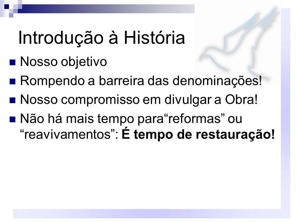 Introdução à História Nosso objetivo Rompendo a barreira das denominações.