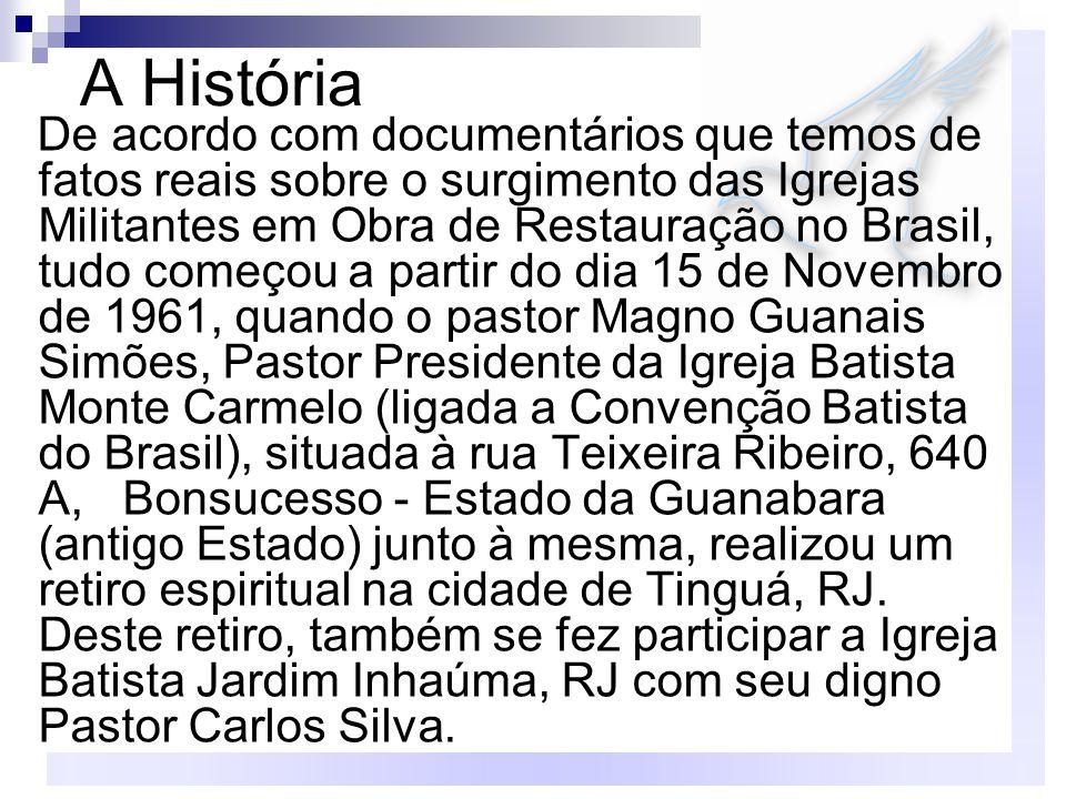 A História De acordo com documentários que temos de fatos reais sobre o surgimento das Igrejas Militantes em Obra de Restauração no Brasil, tudo começ