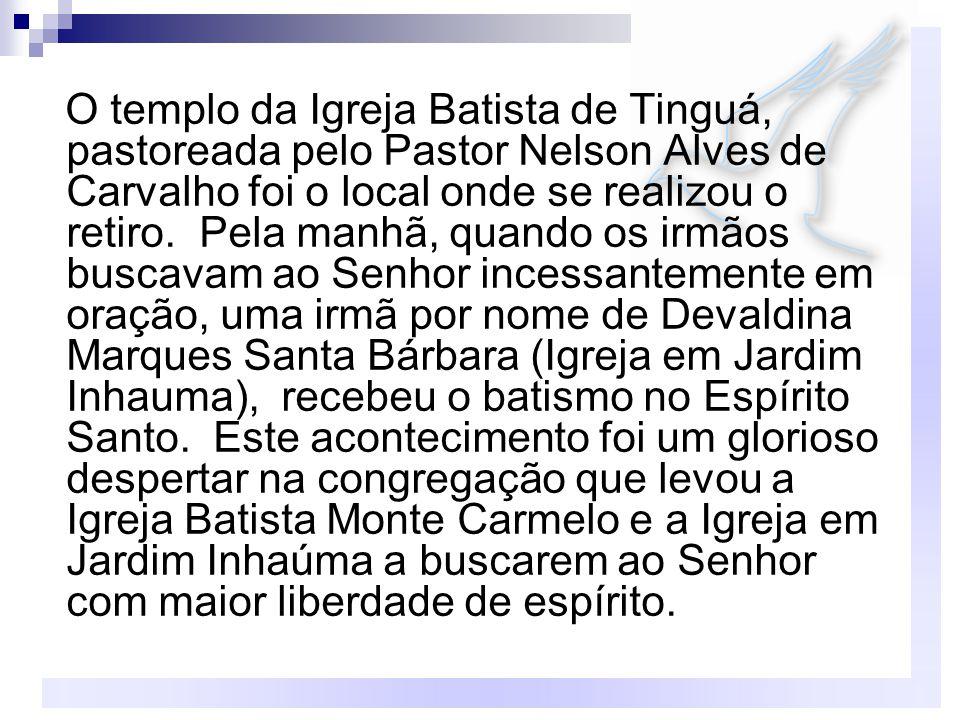 O templo da Igreja Batista de Tinguá, pastoreada pelo Pastor Nelson Alves de Carvalho foi o local onde se realizou o retiro. Pela manhã, quando os irm