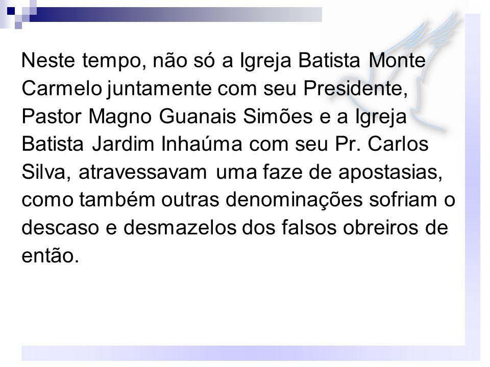 Neste tempo, não só a Igreja Batista Monte Carmelo juntamente com seu Presidente, Pastor Magno Guanais Simões e a Igreja Batista Jardim Inhaúma com se