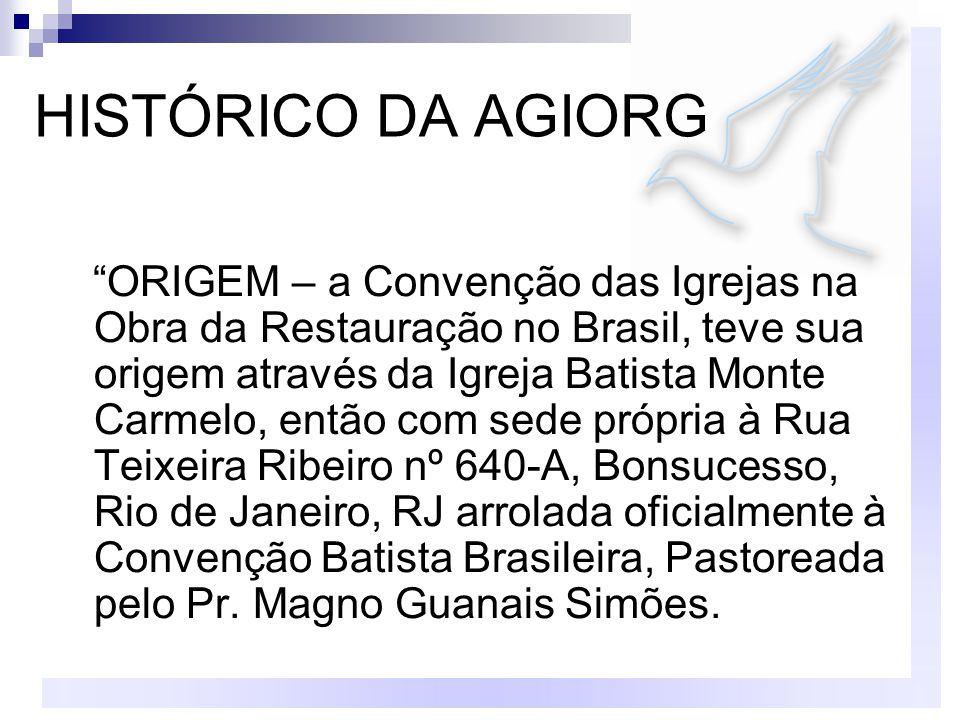 """HISTÓRICO DA AGIORG """"ORIGEM – a Convenção das Igrejas na Obra da Restauração no Brasil, teve sua origem através da Igreja Batista Monte Carmelo, então"""