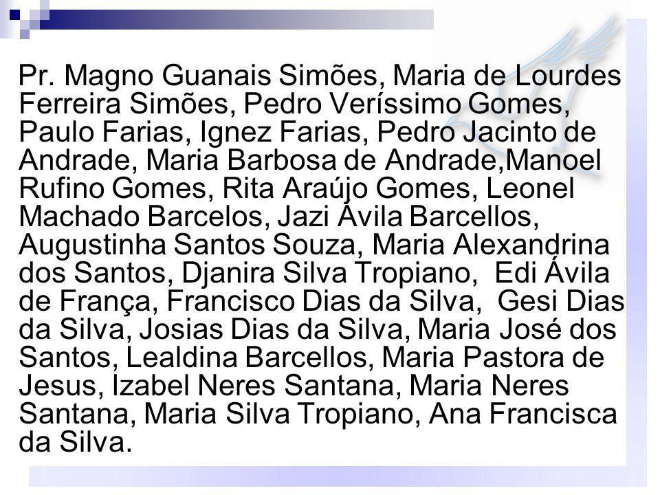 Pr. Magno Guanais Simões, Maria de Lourdes Ferreira Simões, Pedro Veríssimo Gomes, Paulo Farias, Ignez Farias, Pedro Jacinto de Andrade, Maria Barbosa