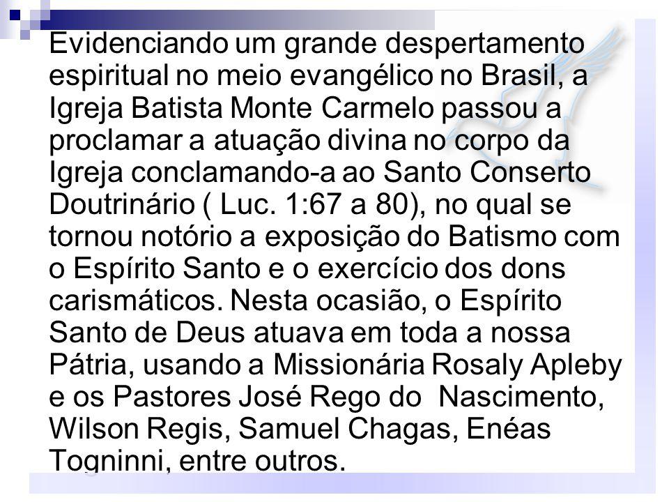 Evidenciando um grande despertamento espiritual no meio evangélico no Brasil, a Igreja Batista Monte Carmelo passou a proclamar a atuação divina no co