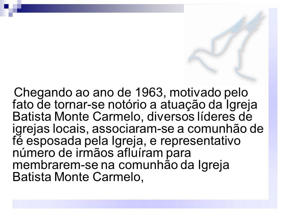 Chegando ao ano de 1963, motivado pelo fato de tornar-se notório a atuação da Igreja Batista Monte Carmelo, diversos líderes de igrejas locais, associ