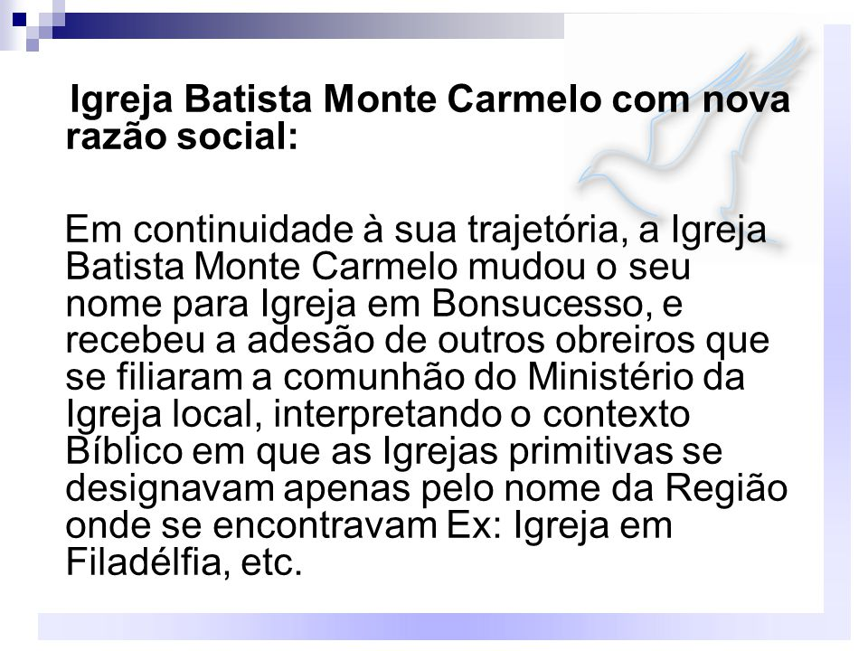 Igreja Batista Monte Carmelo com nova razão social: Em continuidade à sua trajetória, a Igreja Batista Monte Carmelo mudou o seu nome para Igreja em B