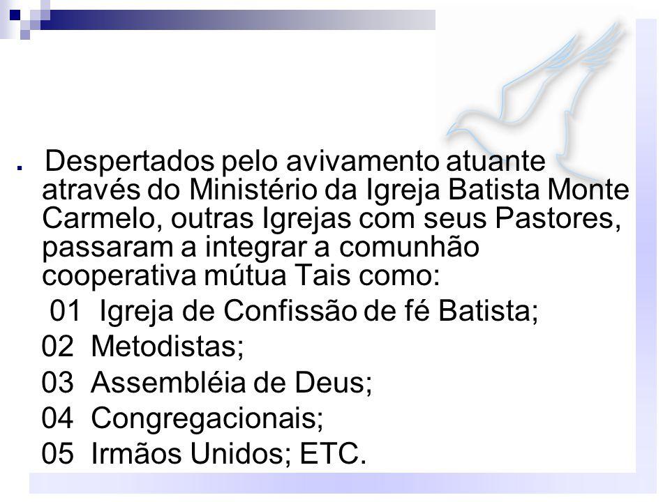 Despertados pelo avivamento atuante através do Ministério da Igreja Batista Monte Carmelo, outras Igrejas com seus Pastores, passaram a integrar a com