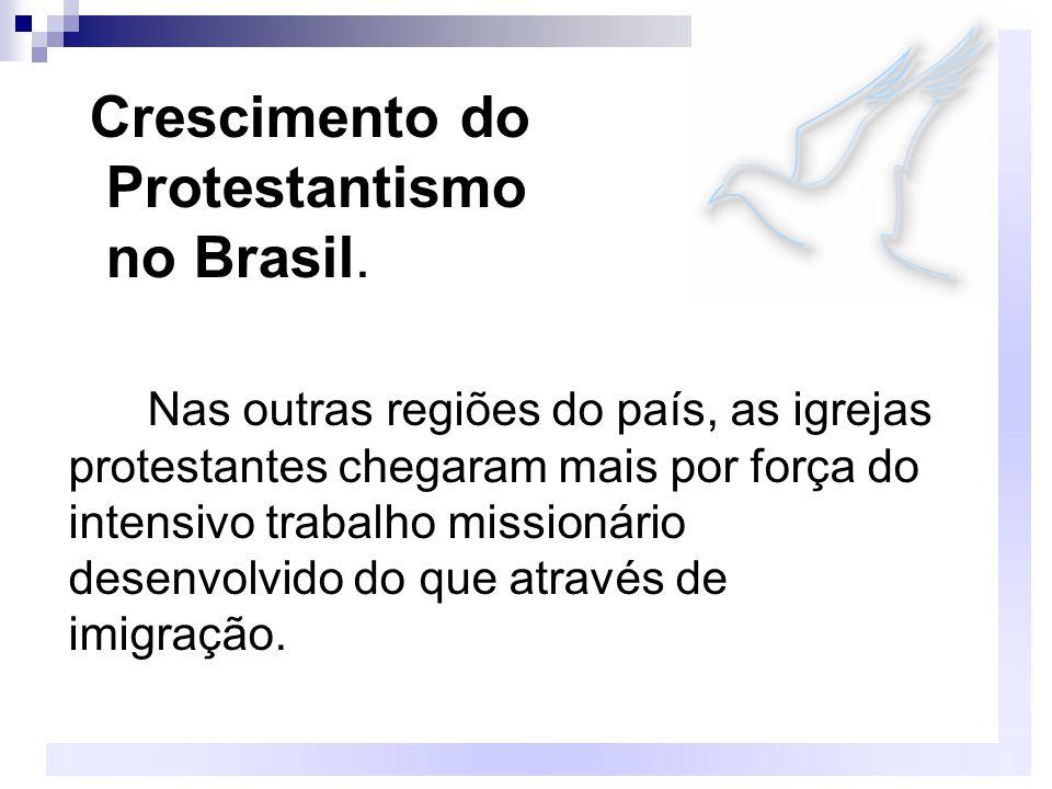 Crescimento do Protestantismo no Brasil. Nas outras regiões do país, as igrejas protestantes chegaram mais por força do intensivo trabalho missionário