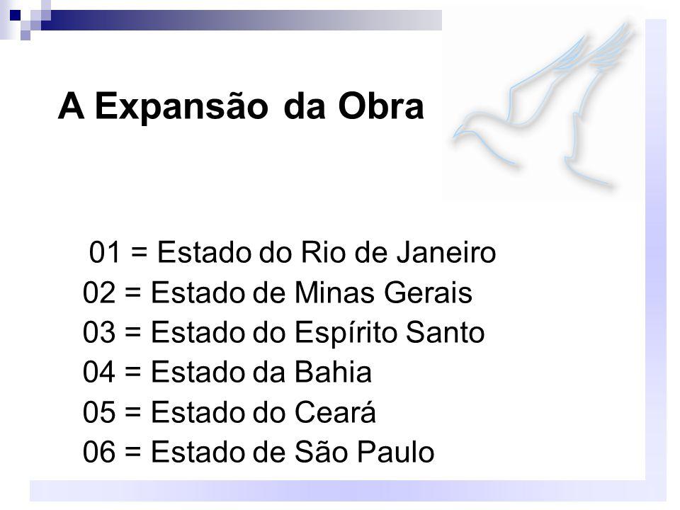 01 = Estado do Rio de Janeiro 02 = Estado de Minas Gerais 03 = Estado do Espírito Santo 04 = Estado da Bahia 05 = Estado do Ceará 06 = Estado de São Paulo A Expansão da Obra