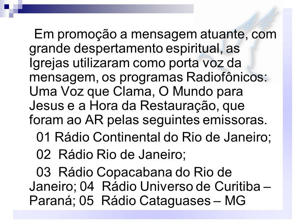 Em promoção a mensagem atuante, com grande despertamento espiritual, as Igrejas utilizaram como porta voz da mensagem, os programas Radiofônicos: Uma