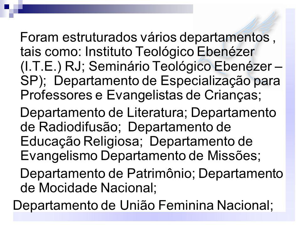 Foram estruturados vários departamentos, tais como: Instituto Teológico Ebenézer (I.T.E.) RJ; Seminário Teológico Ebenézer – SP); Departamento de Espe