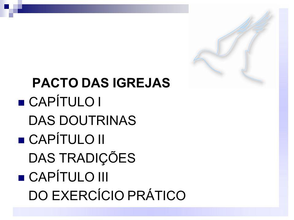 PACTO DAS IGREJAS CAPÍTULO I DAS DOUTRINAS CAPÍTULO II DAS TRADIÇÕES CAPÍTULO III DO EXERCÍCIO PRÁTICO