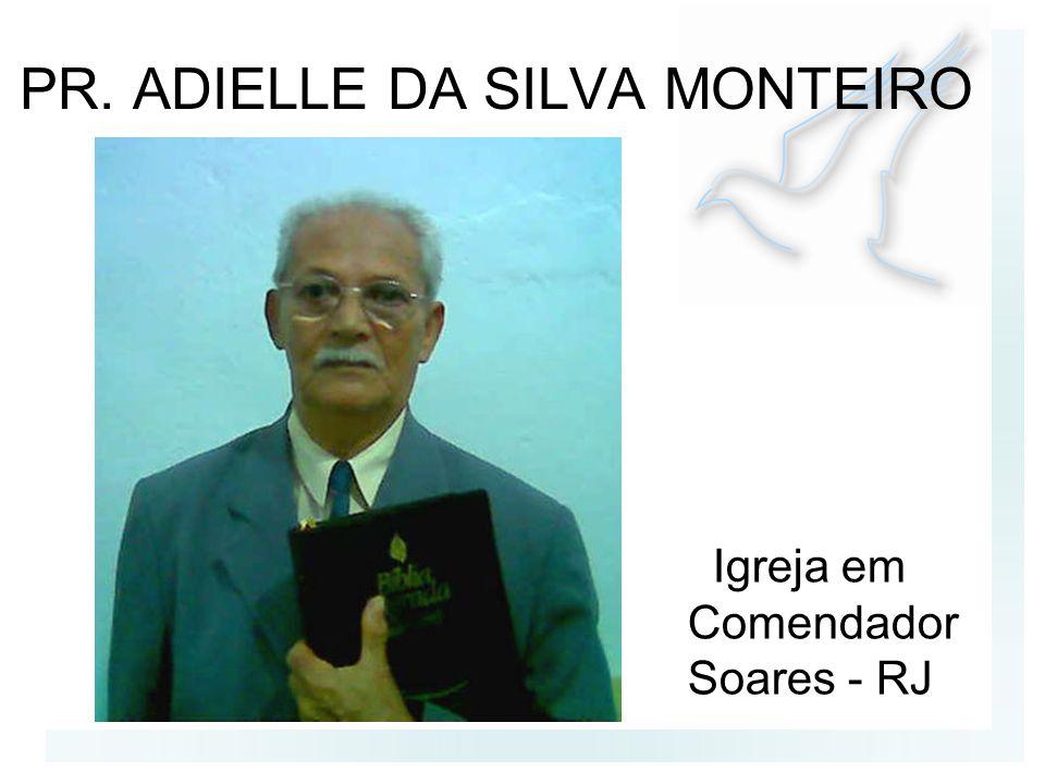 PR. ADIELLE DA SILVA MONTEIRO Igreja em Comendador Soares - RJ