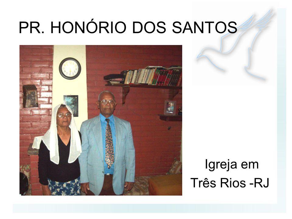 PR. HONÓRIO DOS SANTOS Igreja em Três Rios -RJ