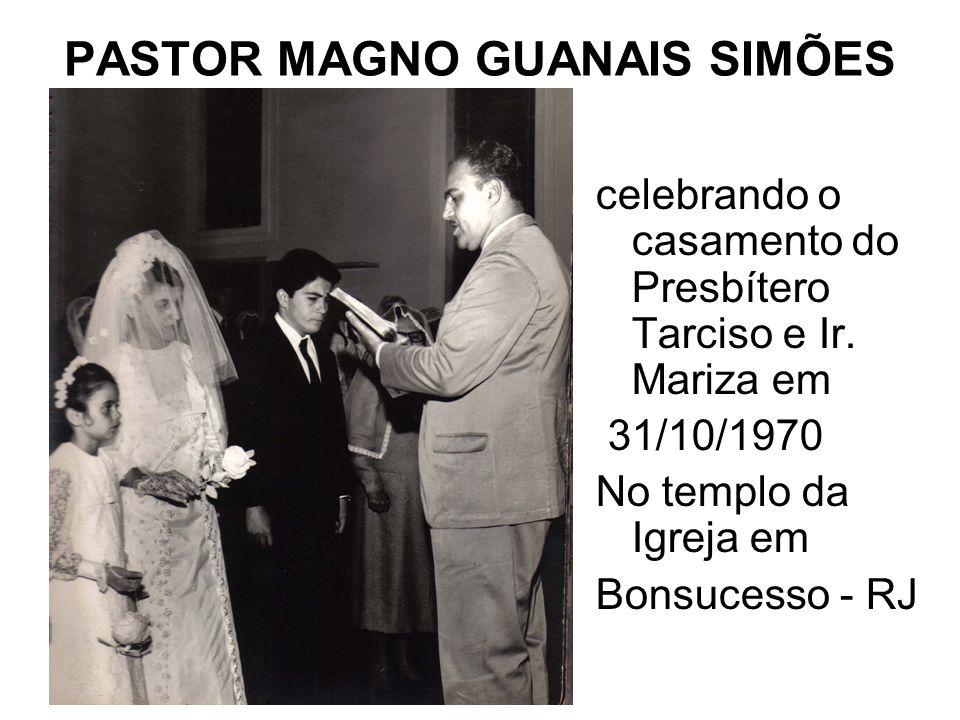 PASTOR MAGNO GUANAIS SIMÕES celebrando o casamento do Presbítero Tarciso e Ir.
