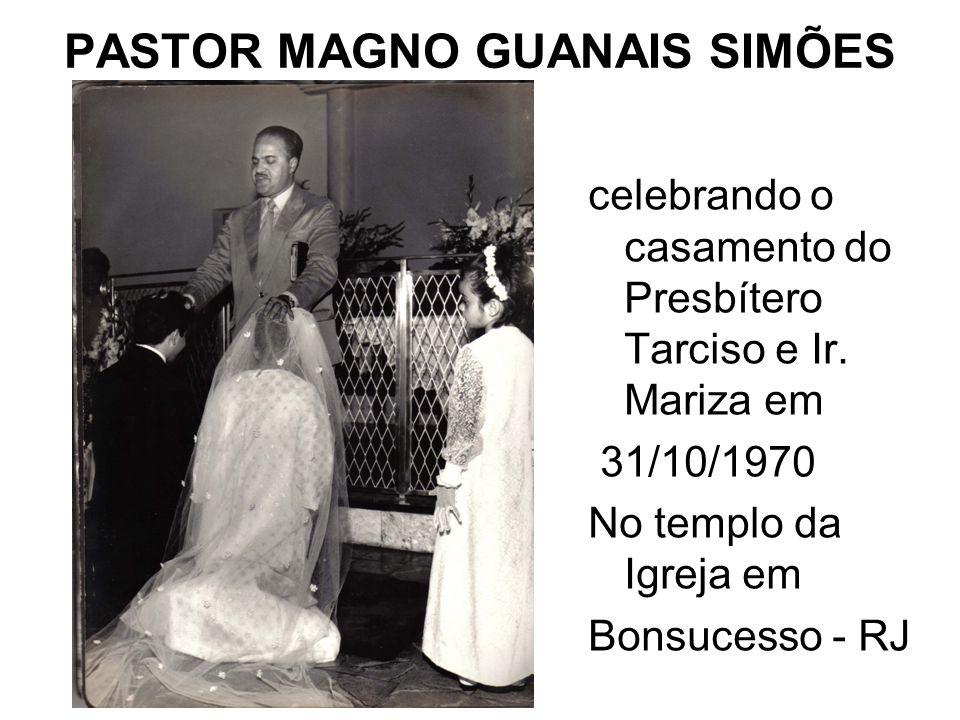 PASTOR MAGNO GUANAIS SIMÕES celebrando o casamento do Presbítero Tarciso e Ir. Mariza em 31/10/1970 No templo da Igreja em Bonsucesso - RJ