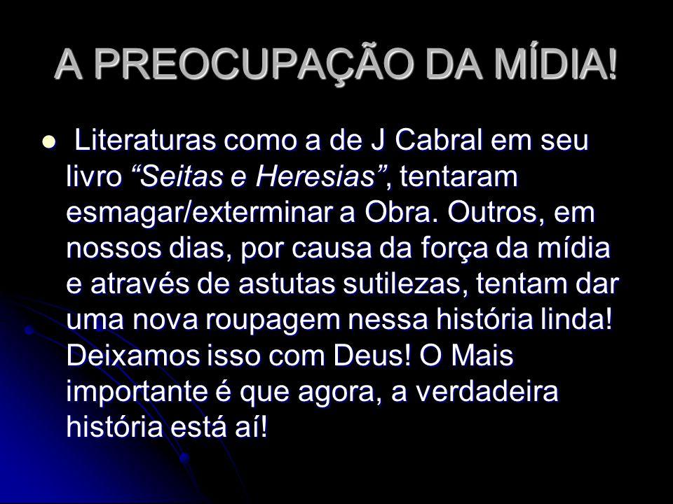 """A PREOCUPAÇÃO DA MÍDIA! Literaturas como a de J Cabral em seu livro """"Seitas e Heresias"""", tentaram esmagar/exterminar a Obra. Outros, em nossos dias, p"""