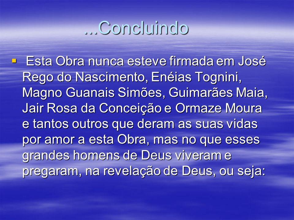 ...Concluindo  Esta Obra nunca esteve firmada em José Rego do Nascimento, Enéias Tognini, Magno Guanais Simões, Guimarães Maia, Jair Rosa da Conceiçã