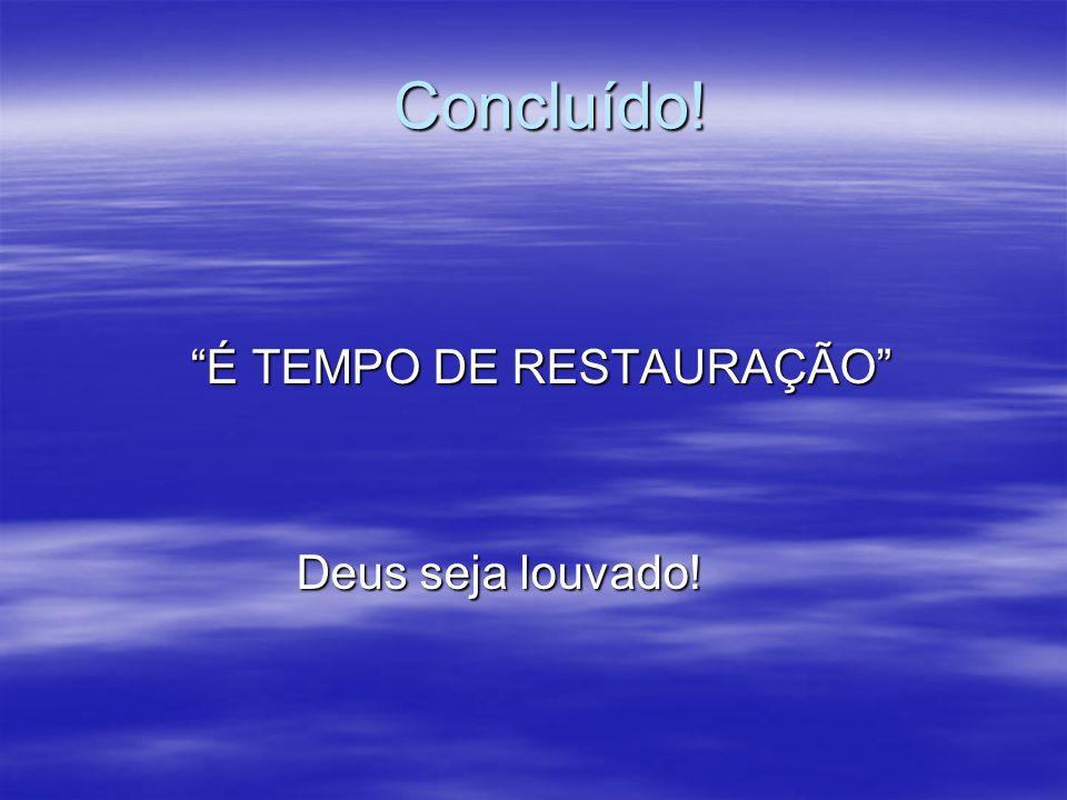 """Concluído! """"É TEMPO DE RESTAURAÇÃO"""" Deus seja louvado!"""