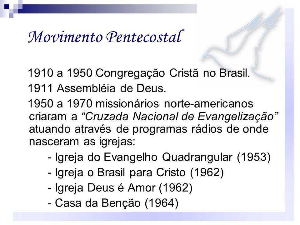 """1910 a 1950 Congregação Cristã no Brasil. 1911 Assembléia de Deus. 1950 a 1970 missionários norte-americanos criaram a """"Cruzada Nacional de Evangeliza"""