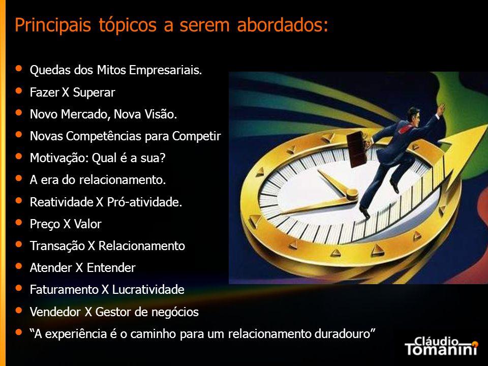 Principais tópicos a serem abordados: Quedas dos Mitos Empresariais. Fazer X Superar Novo Mercado, Nova Visão. Novas Competências para Competir Motiva