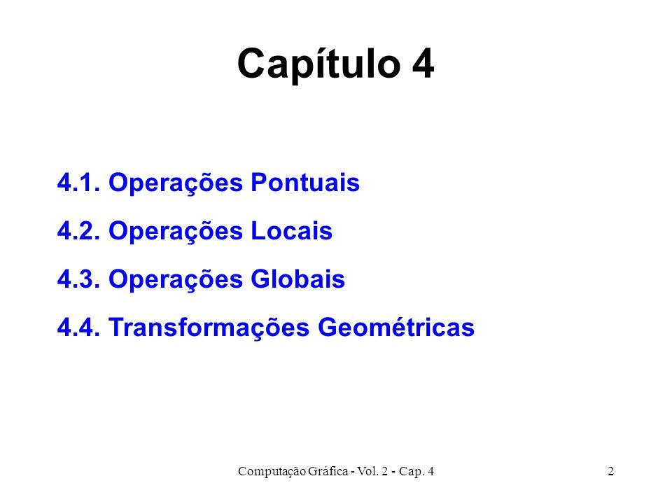 Computação Gráfica - Vol. 2 - Cap. 42 Capítulo 4 4.1. Operações Pontuais 4.2. Operações Locais 4.3. Operações Globais 4.4. Transformações Geométricas