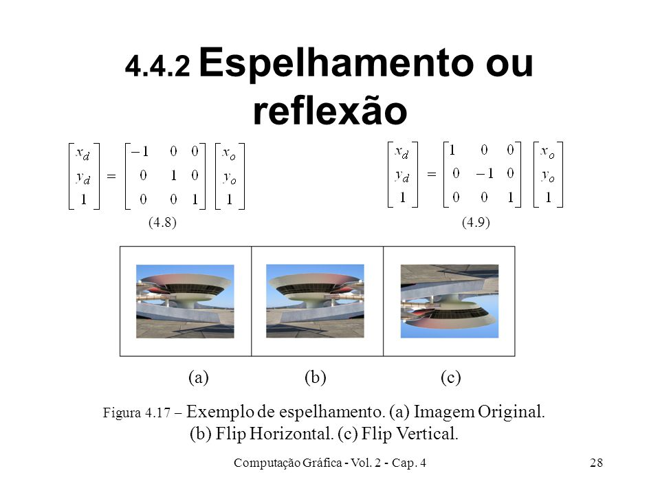 Computação Gráfica - Vol. 2 - Cap. 428 4.4.2 Espelhamento ou reflexão Figura 4.17 – Exemplo de espelhamento. (a) Imagem Original. (b) Flip Horizontal.