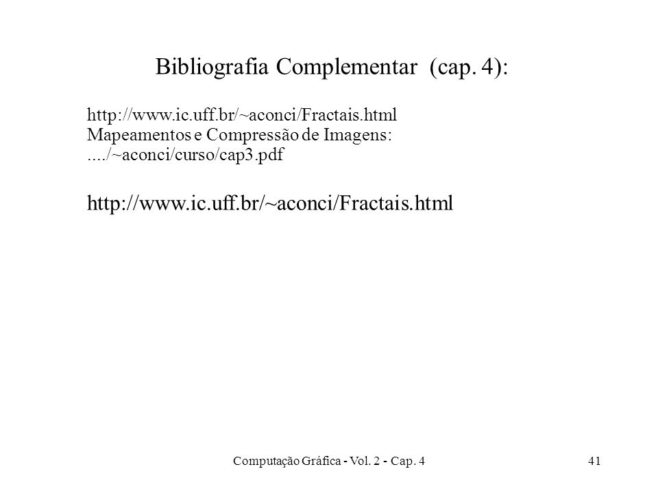 Computação Gráfica - Vol. 2 - Cap. 441 Bibliografia Complementar (cap. 4): http://www.ic.uff.br/~aconci/Fractais.html Mapeamentos e Compressão de Imag