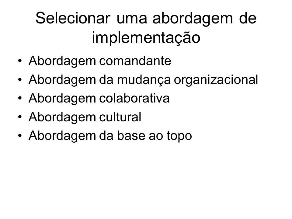 Selecionar uma abordagem de implementação Abordagem comandante Abordagem da mudança organizacional Abordagem colaborativa Abordagem cultural Abordagem