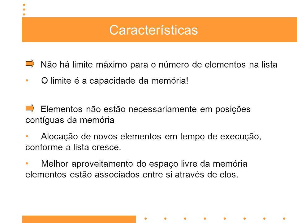 Características Não há limite máximo para o número de elementos na lista O limite é a capacidade da memória.