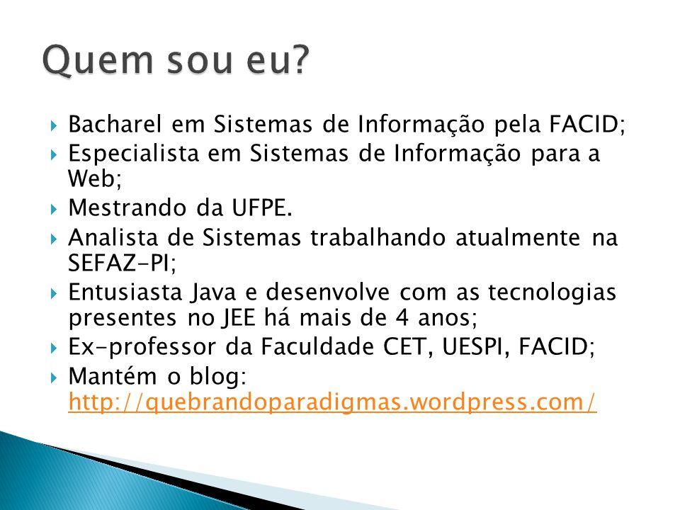  Bacharel em Sistemas de Informação pela FACID;  Especialista em Sistemas de Informação para a Web;  Mestrando da UFPE.  Analista de Sistemas trab