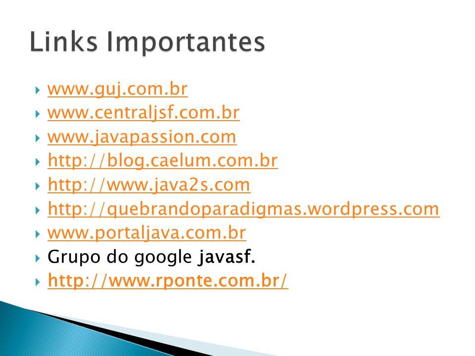  www.guj.com.br www.guj.com.br  www.centraljsf.com.br www.centraljsf.com.br  www.javapassion.com www.javapassion.com  http://blog.caelum.com.br ht