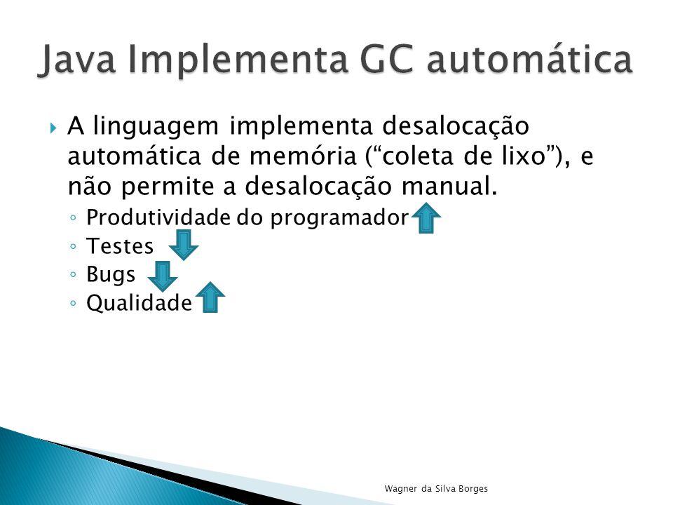 """ A linguagem implementa desalocação automática de memória (""""coleta de lixo""""), e não permite a desalocação manual. ◦ Produtividade do programador ◦ Te"""