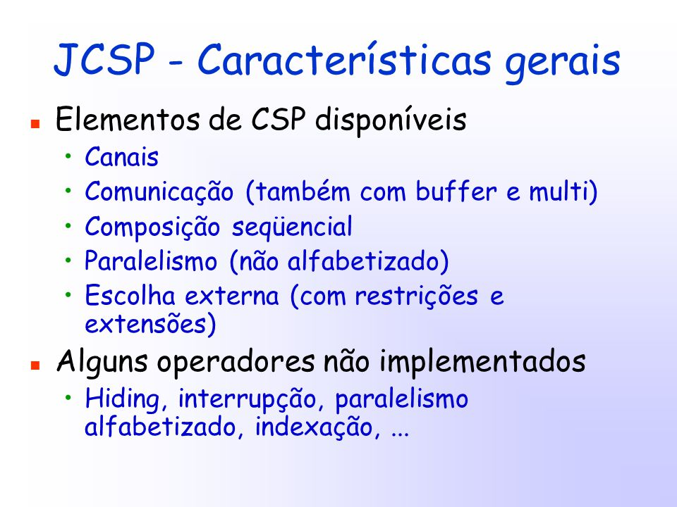 public class Send implements CSProcess { private final ChannelOutputInt chan; private int i; public Send(ChannelOutputInt chan, int i) { this.chan = chan; this.i = i; } public void run() { while (true) { chan.write(i); i = i + 1; } Exercício 1 – processo Send